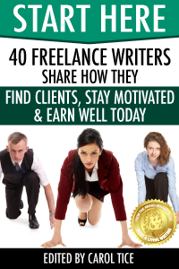 START HERE: 40 Freelance Writers Share How They Find Clients, Stay Motivated and Earn Well Today